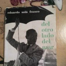 Libros de segunda mano: DEL OTRO LADO DEL MAR - EDUARDO SOLÁ FRANCO - 1960. Lote 125197407