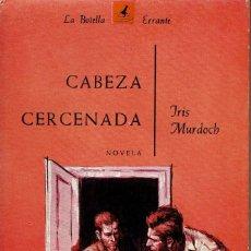 Libros de segunda mano: CABEZA CERCENADA, POR IRIS MURDOCH. AÑO 1964 (12.4). Lote 125249519