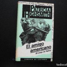 Livros em segunda mão: PATRICIA HIGHSMITH. EL AMIGO AMERICANO. EL JUEGO DE RIPLEY. CIRCULO DE LECTORES. Lote 125270723