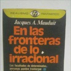 Libros de segunda mano: EN LAS FRONTERAS DE LO IRRACIONAL / JACQUES A. MAUDUIT / MUY NUEVO. Lote 125281455