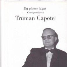 Libros de segunda mano: TRUMAN CAPOTE - UN PLACER FUGAZ - EDITORIAL LUMEN 2006. Lote 125378883