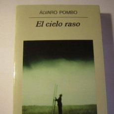 Libros de segunda mano: LIBRO EL CIELO RASO ALVARO POMBO ANAGRAMA NARRATIVAS HISPANICAS. Lote 237559260