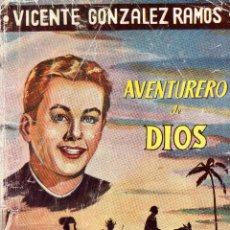Libros de segunda mano: AVENTURERO DE DIOS. VICENTE GONZALEZ RAMOS. 1955.. Lote 125645211