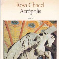Libros de segunda mano: ROSA CHACEL - ACRÓPOLIS - SEIX BARRAL ED. 1984 / 1ª EDICION. Lote 125835835