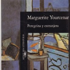 Libros de segunda mano: MARGUERITE YOURCENAR - PEREGRINA Y EXTRANJERA - ALFAGUARA EDITORIAL 1992. Lote 125838291