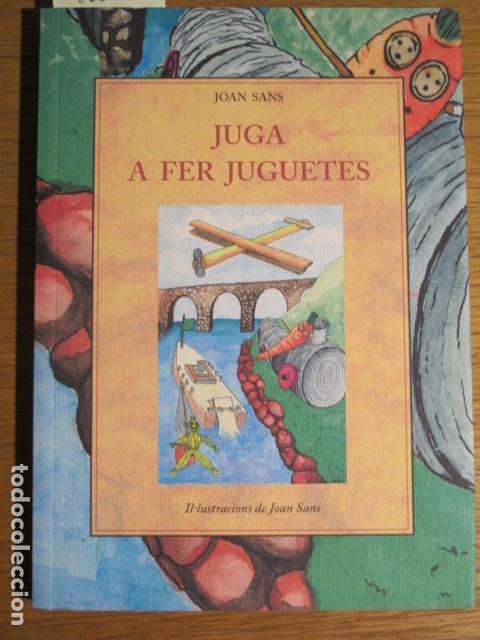 JUGA A FER JUGUETES. PER JOAN SANS (Libros de Segunda Mano (posteriores a 1936) - Literatura - Narrativa - Otros)