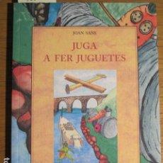 Libros de segunda mano: JUGA A FER JUGUETES. PER JOAN SANS. Lote 125854159