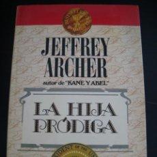 Libros de segunda mano: LA HIJA PRODIGA. JEFFREY ARCHER. GRIJALBO.. Lote 125880051