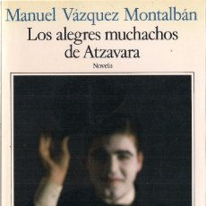 Libros de segunda mano: MANUEL VÁZQUEZ MONTALBÁN : LOS ALEGRES MUCHACHOS DE ATZAVARA. (ED. SEIX BARRAL, 1987). Lote 125906975