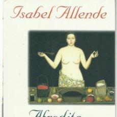 Libros de segunda mano: ISABEL ALLENDE : AFRODITA (CUENTOS, RECETAS Y OTROS AFRODISÍACOS) ILUSTRACIONES DE ROBERT SHECKTER.. Lote 125907431