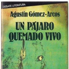 Libros de segunda mano: AGUSTÍN GÓMEZ ARCOS : UN PÁJARO QUEMADO VIVO. (ED. DEBATE, LITERATURA, 1ª EDICIÓN, 1986) . Lote 125907555