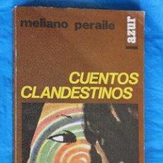 Libros de segunda mano: CUENTOS CLANDESTINOS POR MELIANO PERAILE, EDITORIAL AZUR 1970, COLECCION EL SURCO DERECHO Nº 14. Lote 125927491