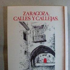 Libros de segunda mano: ZARAGOZA, CALLES Y CALLEJAS. RELATOS / 1982. 1ª EDICIÓN 1000 EJEMPLARES / AYUNTAMIENTO DE ZARAGOZA . Lote 125974887