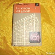 Libros de segunda mano: LA SOMBRA DEL PASADO. GILBERT CESBRON. EDICIONES DESTINO. COL, ANCORA Y DELFIN, 1ª EDC 1961. Lote 126046687