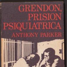 Libros de segunda mano: GRENDON, PRISION PSIQUIATRICA. ANTHONY PARKER. LIBRO NOGUER.. Lote 126075811