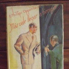 Libros de segunda mano: 1945, MÁS VALE LLEGAR A TIEMPO, E. PHILLIPS OPPENHEIM. Lote 126229615