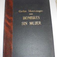 Libros de segunda mano: HOMBRES SIN MUJER. CARLOS MONTENEGRO. EDITORIAL MASAS. 1938. MEXICO D.F. 1º EDICION. VER FOTOS. Lote 126229703
