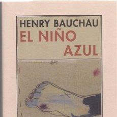 Libros de segunda mano: HENRY BAUCHAU: EL NIÑO AZUL. (TRADUCCIÓN DE TOMÁS FERNÁNDEZ AÚZ Y BEATRIZ EGUIBAR. PRE-TEXTOS, 2008). Lote 127231823