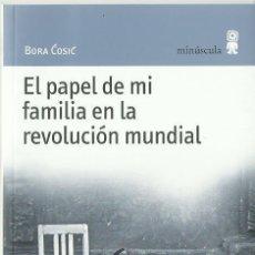 Libros de segunda mano: BORA COSIC : EL PAPEL DE MI FAMILIA EN LA REVOLUCIÓN MUNDIAL. (ED. MINÚSCULA, 2009). Lote 127231923