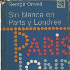 Libros de segunda mano: SIN BLANCA EN PARÍS Y LONDRES, GEORGE ORWELL. Lote 127265383