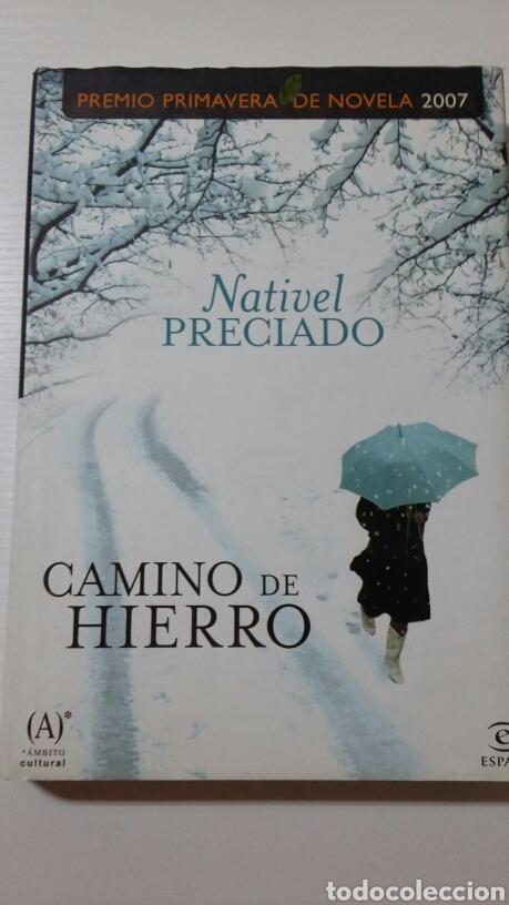 CAMINO DE HIERRO. NATIVEL PRECIADO. 2007 (Libros de Segunda Mano (posteriores a 1936) - Literatura - Narrativa - Otros)