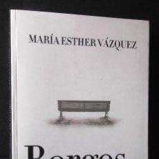 Libros de segunda mano: BORGES, SUS DÍAS Y SU TIEMPO. Mª ESTHER VÁZQUEZ.. Lote 127916471