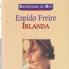 Libros de segunda mano: ESPIDO FREIRE - IRLANDA - PLANETA DEAGOSTINI 2000. Lote 127919915
