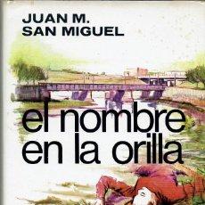 Libros de segunda mano: EL NOMBRE EN LA ORILLA, POR JUAN M. SAN MIGUEL. AÑO 1975 (14.4). Lote 127938783