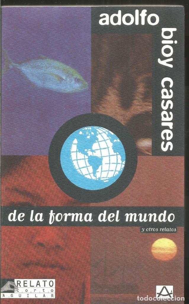 ADOLFO BIOY CASARES. DE LA FORMA DEL MUNDO Y OTROS RELATOS. AGUILAR (Libros de Segunda Mano (posteriores a 1936) - Literatura - Narrativa - Otros)