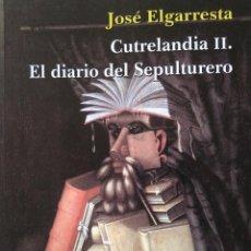 Libros de segunda mano: JOSÉ ELGARRESTA: CUTRELANDIA II. EL DIARIO DEL SEPULTURERO. EJEMPLAR FIRMADO Y DEDICADO. Lote 128158711