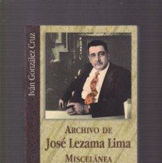 Livres d'occasion: JOSÉ LEZAMA LIMA - ARCHIVO / MISCELÁNEA - IVÁN GONZALEZ CRUZ - MADRID 1998. Lote 128172955