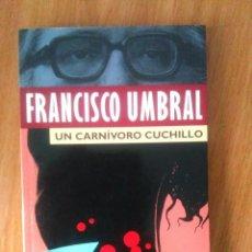 Libros de segunda mano: UN CARNÍVORO CUCHILLO - FRANCISCO UMBRAL - ED PLANETA 1996 - RÚSTICA - MBE. Lote 128274191