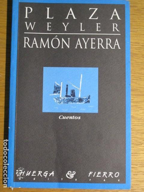RAMÓN AYERRA. PLAZA WEYLER (CUENTOS). HERGA Y FIERRO EDITORES (Libros de Segunda Mano (posteriores a 1936) - Literatura - Narrativa - Otros)