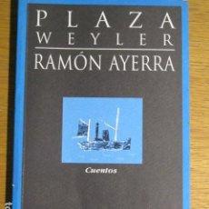 Libros de segunda mano: RAMÓN AYERRA. PLAZA WEYLER (CUENTOS). HERGA Y FIERRO EDITORES. Lote 128379447
