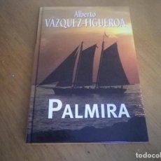 Libros de segunda mano: ALBERTO VAZQUEZ-FIGUEROA PALMIRA. Lote 128512587