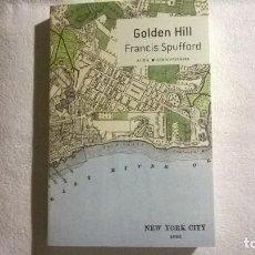 Libros de segunda mano: GOLDEN HILL, DE FRANCIS SPUFFORD. Lote 128704735