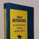 Libros de segunda mano: HITCHCOCK, ALFRED: HISTORIAS PARA MORIRSE (EDHASA) (LB). Lote 128892207
