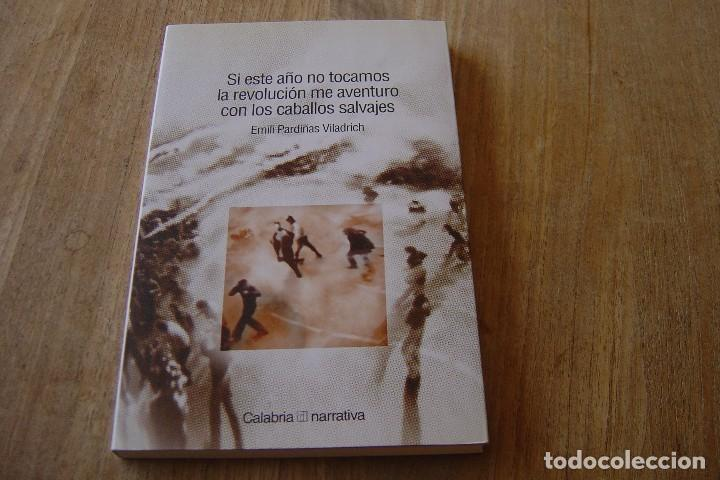 SI ESTE AÑO NO TOCAMOS LA REVOLUCIÓN ME AVENTURO CON LOS CABALLOS SALVAJES. E. PARDIÑAS V. 2004. (Libros de Segunda Mano (posteriores a 1936) - Literatura - Narrativa - Otros)