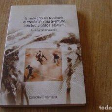 Libros de segunda mano: SI ESTE AÑO NO TOCAMOS LA REVOLUCIÓN ME AVENTURO CON LOS CABALLOS SALVAJES. E. PARDIÑAS V. 2004.. Lote 128958015
