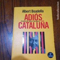 Libros de segunda mano: ALBERT BOADELLA - ADIÓS CATALUÑA.. Lote 129102655