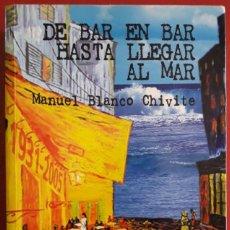 Libros de segunda mano: MANUEL BLANCO CHIVITE . DE BAR EN BAR HASTA LLEGAR AL MAR. Lote 129442235