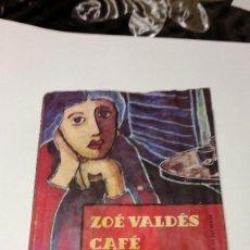 Libros de segunda mano: CAFÉ NOSTALGIA - ZOÉ VALDÉS. Lote 130053471
