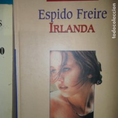 Libros de segunda mano: IRLANDA, ESPIDO FREIRE, ED. PLANETA DEAGOSTINI. Lote 130309542