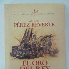 Libros de segunda mano: EL ORO DEL REY. PÉREZ REVERTE. Lote 134159869