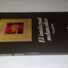 Libros de segunda mano: EL INTELECTUAL MELANCOLICO-UN PANFLETO-JORDY GRACIA-ANAGRAMA PRIMERA EDICION 2011. Lote 130751060