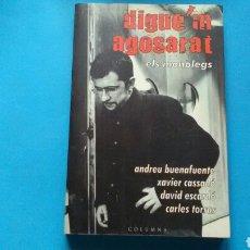 Libros de segunda mano: DIGUE'M AGOSARAT ,EL MONÓLEGS . ANDREU BUENAFUENTE .X.CASSADÓ.D.ESCARDÓ .C.TORRAS .ZCOLUMNA.. Lote 131096820