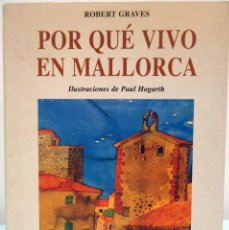 Libros de segunda mano: ROBERT GRAVES - POR QUÉ VIVO EN MALLORCA. JOSÉ J. DE OLAÑETA, 1997.. Lote 131097724