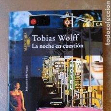 Libros de segunda mano: LA NOCHE EN CUESTIÓN. TOBIAS WOLFF. ALFAGUARA.. Lote 131117955