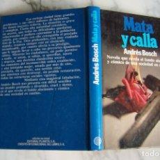 Libros de segunda mano: MATA Y CALLA. ANDRÉS BOSCH. PLANETA, 1982.. Lote 131224100