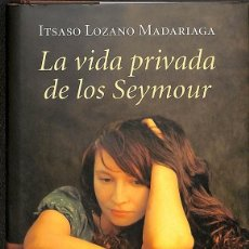Libros de segunda mano: LA VIDA PRIVADA DE LOS SEYMOUR -- ITSASO LOZANO MADARIAGA -----REF-5ELLCAR. Lote 131947450